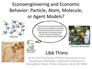 Econoengineering and Economic Behavior: Particle, Atom, Molecule, or Agent Models?
