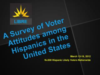 A Survey of Voter Attitudes  among Hispanics in the United States
