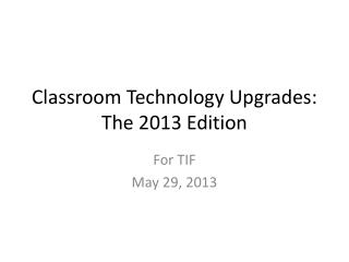 Classroom  Technology Upgrades: The  2013 Edition