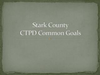 Stark County CTPD Common Goals