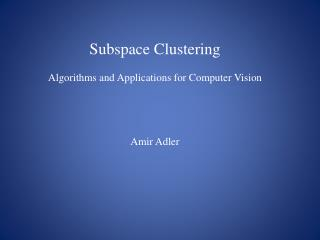 Subspace Clustering Algorithms and Applications for Computer Vision Amir Adler