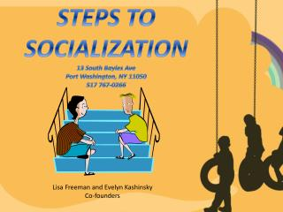 STEPS TO SOCIALIZATION 13 South Bayles Ave Port Washington, NY 11050 517 767-0266