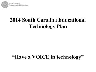 "2014 South Carolina Educational Technology Plan ""Have a VOICE in technology"""