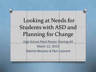Looking at Needs for  Students with ASD and Planning for Change