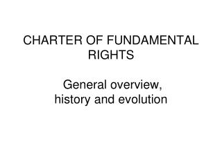 CHARTER OF FUNDAMENTAL RIGHTS General  overview ,  history  and  evolution