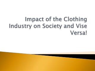 Impact of the Clothing Industry on Society and  Vise  Versa!