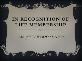 In recognition of life membership