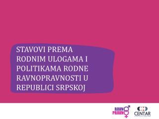 Stavovi prema rodnim ulogama i politikama rodne ravnopravnosti u Republici Srpskoj