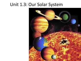 Unit 1.3: Our Solar System