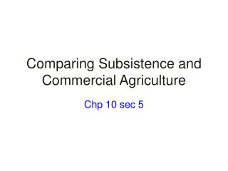 Comparing Subsistence and Commercial Agriculture