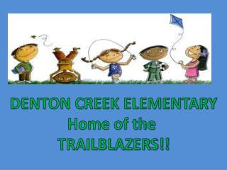 DENTON CREEK ELEMENTARY Home of the  TRAILBLAZERS!!