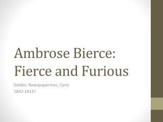 Ambrose Bierce: Fierce and Furious
