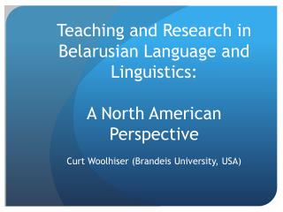 Teaching and Research in Belarusian Language and Linguistics:  A North American Perspective
