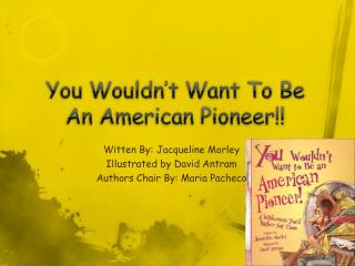 You Wouldn't  W ant  T o  B e  A n American Pioneer!!