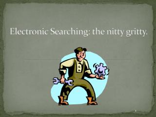 Electronic Searching: the nitty gritty.