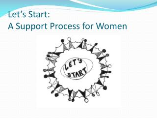 Let's Start:  A Support Process for Women