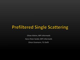 Prefiltered  Single Scattering