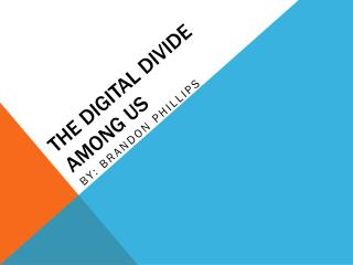 The Digital Divide Among Us