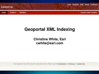 Geoportal  XML Indexing Christine White,  Esri cwhite@esri