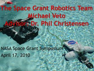 The  Space  Grant  Robotics Team Michael Veto Advisor: Dr. Phil Christensen