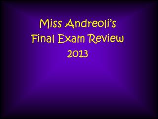 Miss Andreoli's Final Exam Review 2013