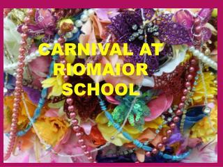 CARNIVAL AT         RIOMAIOR SCHOOL