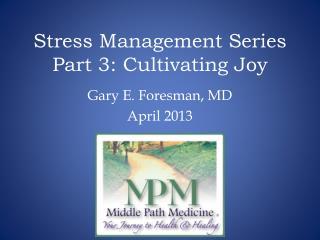 Stress Management Series Part  3 : Cultivating Joy
