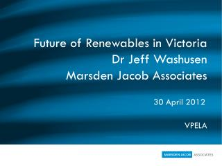 Future of  Renewables  in Victoria Dr Jeff Washusen  Marsden Jacob Associates