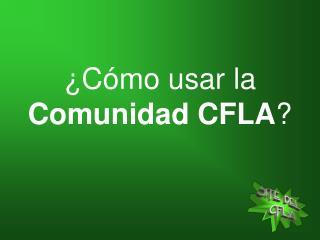 ¿Cómo usar la Comunidad CFLA ?