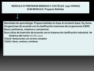 MÓDULO VI PREPARAR BEBIDAS Y COCTELES  (192 HORAS) SUB MODULO: Preparar Bebidas