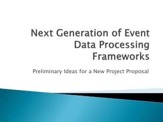 Next  G eneration of Event Data Processing Frameworks