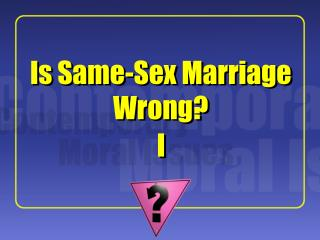 Is Same-Sex Marriage Wrong