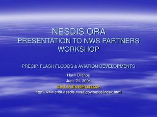 NESDIS ORA  PRESENTATION TO NWS PARTNERS WORKSHOP  PRECIP, FLASH FLOODS  AVIATION DEVELOPMENTS