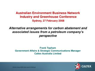 Frank Topham Government Affairs & Strategic Communications Manager Caltex Australia Limited