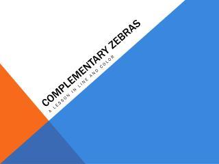 Complementary Zebras