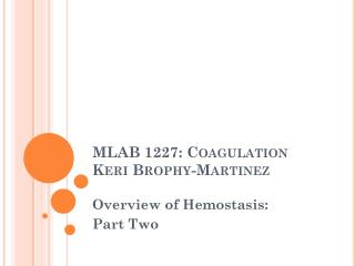 MLAB 1227: Coagulation K eri Brophy-Martinez