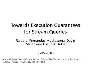 Towards Execution Guarantees for Stream Queries