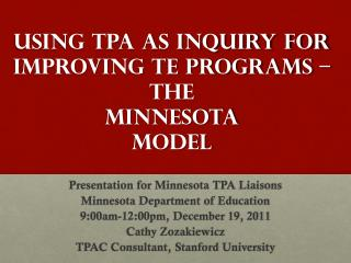 USING TPA as Inquiry for Improving TE Programs –  the  MINNESOTA  MODEL