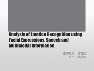 Analysis of Emotion Recognition using Facial Expressions, Speech and Multimodal Information