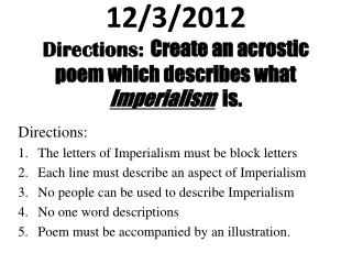 12/3/2012 Directions:  Create an acrostic poem which describes what   Imperialism   is.