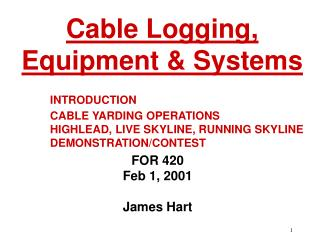 INTRODUCTION  CABLE YARDING OPERATIONS  HIGHLEAD, LIVE SKYLINE, RUNNING SKYLINE  DEMONSTRATION