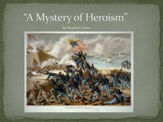 PPT - The Mystery of Heroism by Stephen Crane PowerPoint ...