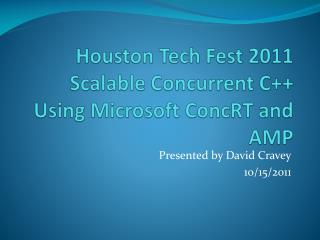 Houston  Tech Fest 2011 Scalable Concurrent C++ Using Microsoft  ConcRT  and AMP