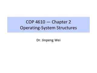 COP 4610 — Chapter 2 Operating-System Structures
