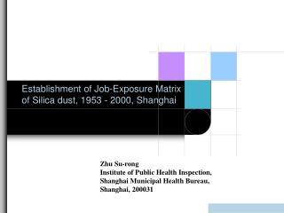 Establishment of Job-Exposure Matrix of Silica dust, 1953 - 2000, Shanghai
