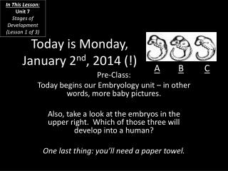 Today is  Monday, January 2 nd , 2014 (!)