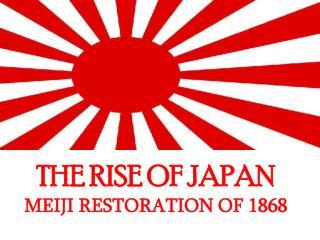 THE RISE OF JAPAN MEIJI RESTORATION OF 1868