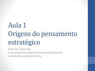 Aula  1 Origens  do pensamento estratégico