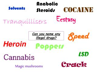 Can you name any illegal drugs?