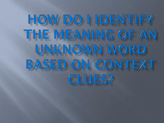 How do I identify the meaning of an unknown word based on context clues?
